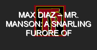 Max Diaz – Mr. Manson: A Snarling Furore of Fuzzed Up Alt-Rock