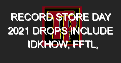 Record Store Day 2021 drops include iDKHOW, FFTL, K.Flay and more